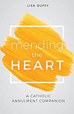 Mending the Heart: A Catholic Annulment Companion