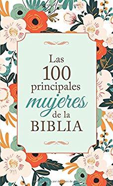 Las 100 principales mujeres de la Biblia: The Top 100 Women of the Bible (Spanish Edition)
