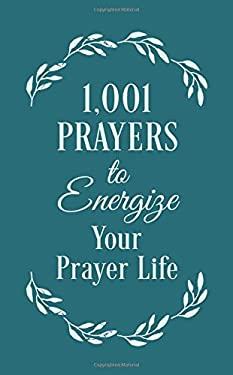 1001 Prayers to Energize Your Prayer Life