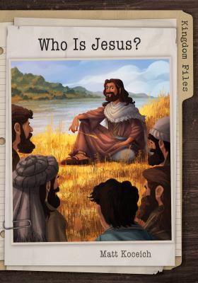 Kingdom Files: Who Is Jesus? (The Kingdom Files)