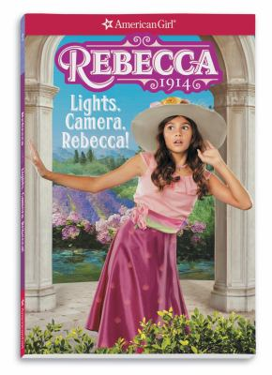 Rebecca: Lights, Camera, Rebecca! (American Girl Historical Characters)