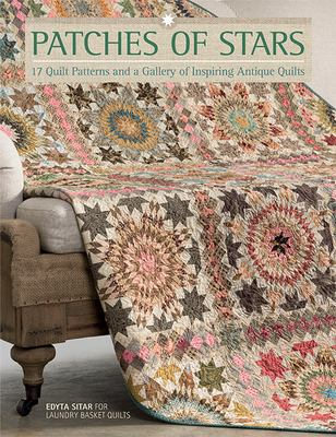 Patches of Stars: 17 Quilt Patterns and a Gallery of Inspiring Antique Quilts