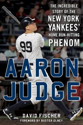 Aaron Judge: The Incredible Story of the New York Yankees' Home RunHitting Phenom