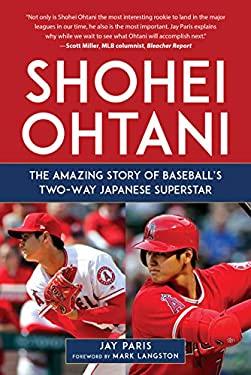 Shohei Ohtani: The Amazing Story of Baseballs Two-Way Japanese Superstar
