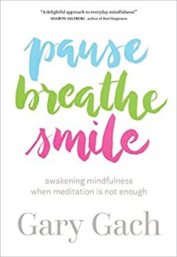 Pause, Breathe, Smile: Awakening Mindfulness When Meditation Is Not Enough