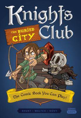 Knights Club: The Buried City: The Comic Book You Can Play (Comic Quests)