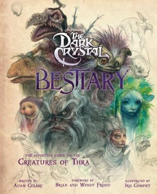 The Dark Crystal Bestiary: The Definitive Guide to the Creatures of Thra (The Dark Crystal: Age of Resistance, The Dark Crystal Book, Fantasy Art Book