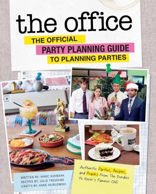 The Office: The Official Party Planning Guide to Planning Parties: Authentic Parties, Recipes, and Pranks from The Dundies to Kevin's Famous Chili