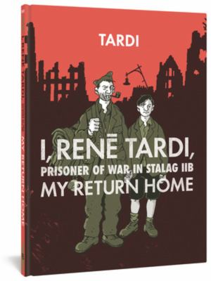 I, Rene Tardi, Prisoner Of War In Stalag IIB Vol. 2: My Return Home (Vol. 2) (I, Rene Tardi, Prisoner of War at Stalag)