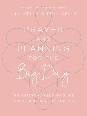 Prayer and Planning for the Big Day: The Essential Wedding Guide for a Bride and Her Mother