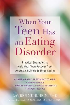 When Your Teen Has an Eating Disorder: Practical Strategies to Help Your Teen Recover from Anorexia, Bulimia, and Binge Eating