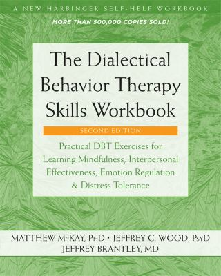 The Dialectical Behavior Therapy Skills Workbook: Practical DBT Exercises for Learning Mindfulness, Interpersonal Effectiveness, Emotion Regulation, .