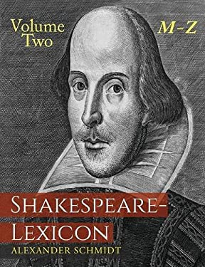 Shakespeare-Lexicon: Volume Two M-Z: A Complete Dictionary of All the English Words, Phrases and Constructions in the Works of the Poet