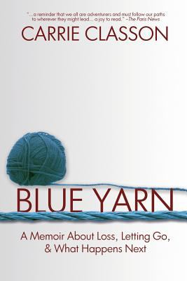 Blue Yarn: A Memoir About Loss, Letting Go, and What Happens Next