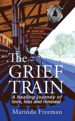 The Grief Train: A Healing Journey of Love, Loss and Renewal