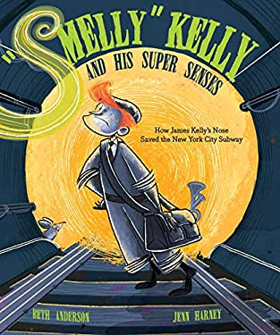 """""""Smelly"""" Kelly and His Super Senses: How James Kelly's Nose Saved the New York City Subway"""