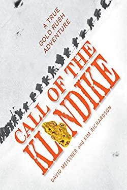 Call of the Klondike: A True Gold Rush Adventure