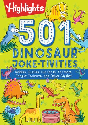 501 Dinosaur Joke-tivities: Riddles, Puzzles, Fun Facts, Cartoons, Tongue Twisters, and Other Giggles! (Highlights 501 Joke-tivities)