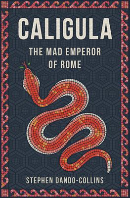 Caligula: The Mad Emperor of Rome