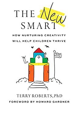 The New Smart: How Nurturing Creativity Will Help Children Thrive
