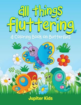 All Things Fluttering (A Coloring Book on Butterflies)