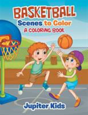 Basketball Scenes to Color: A Coloring Book