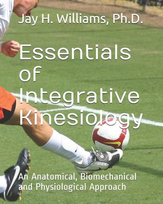 Essentials of Integrative Kinesiology: An Anatomical, Biomechanical and Physiological Approach