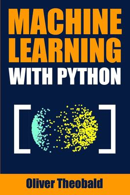 Machine Learning with Python: A Practical Beginners Guide (Machine Learning From Scratch)