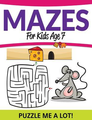Mazes For Kids Age 7: Puzzle Me a Lot!