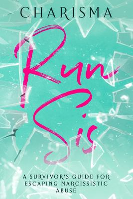 Run Sis: A Survivor's Guide for Escaping Narcissistic Abuse