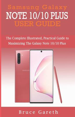 SAMSUNG GALAXY NOTE 10/10 PLUS  USER GUIDE: The Complete Illustrated, Practical Guide to Maximizing the Galaxy Note 10/10 Plus