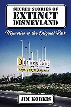 Secret Stories of Extinct Disneyland: Memories of the Original Park