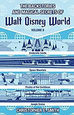 The Backstories and Magical Secrets of Walt Disney World: Volume Two: Adventureland, Tomorrowland, and Fantasyland (Disney Backstories)