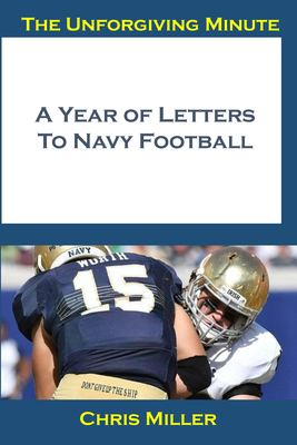 The Unforgiving Minute: A Year Of Letters to Navy Football