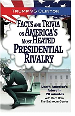 Trump VS. Clinton: Facts and Trivia on America's Most Heated Presidential Rivalr