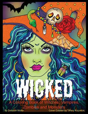 Wicked: A Coloring Book of Gore-geous Witches, Vampires, Zombies, Oh My! Scary hair and faces to color.