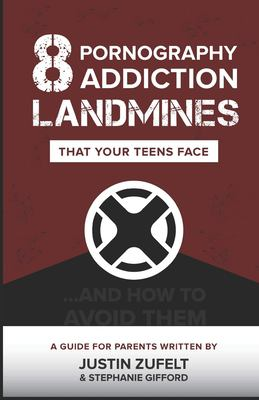 8 Pornography Addiction Landmines That Your Teens Face: ...and How to Avoid Them (The Kill Zone)
