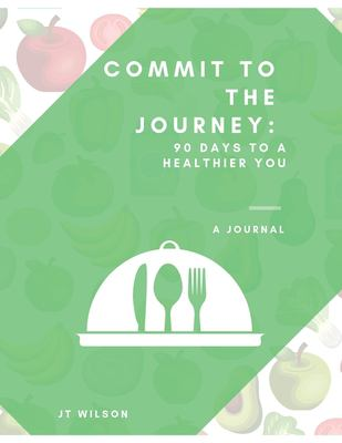 Commit to the Journey: 90 Days to a Healthier You
