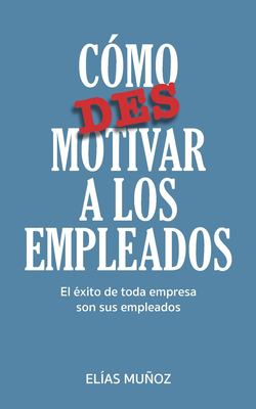 Como desmotivar a los empleados (Spanish Edition)