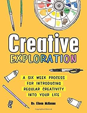 Creative Exploration: A Six Week Process for Introducing Regular Creativity into your Life