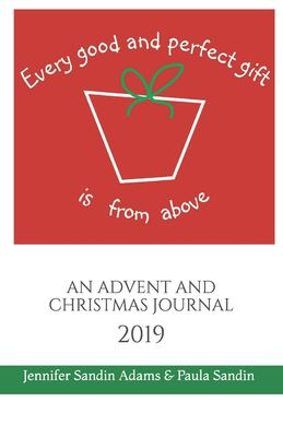 Every Good and Perfect Gift is from Above: An Advent and Christmas Retreat 2019 (NOEL)