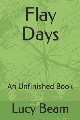 Flay Days: An Unfinished Book (Edition)