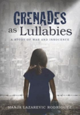 Grenades as Lullabies: A Story of War and Innocence