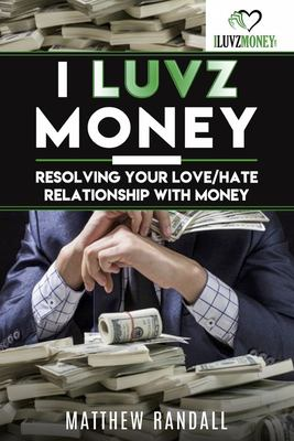 I Luvz Money: Resolving your love/hate relationship with money