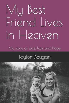 My Best Friend Lives in Heaven: My story of love, loss, and hope