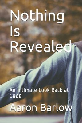 Nothing Is Revealed: An Intimate Look Back at 1968