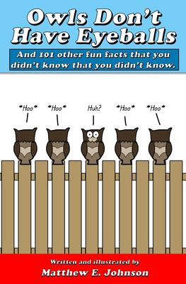 Owls Don't Have Eyeballs: And 101 Other Fun Facts That You Didn't Know That You Didn't Know