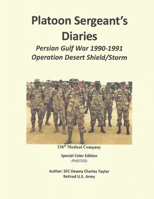 Platoon Sergeant's Diaries: Special Color Edition / Persian Gulf War 1990 - 1991
