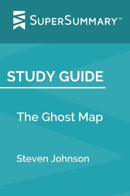 Study Guide: The Ghost Map by Steven Johnson (SuperSummary)