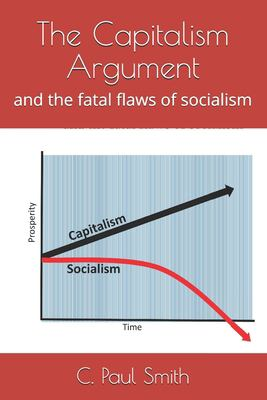 The Capitalism Argument: and the fatal flaws of socialism